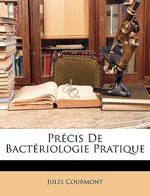 Prcis de Bactriologie Pratique written by Courmont, Jules