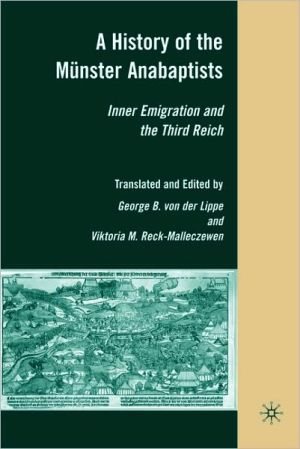 History of the Munster Anabaptists: Inner Emigration and the Third Reich book written by George von der Lippe