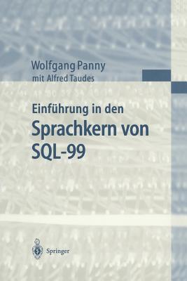 Einfa1/4hrung in Den Sprachkern Von SQL-99 written by Panny, Wolfgang , Taudes, Alfred