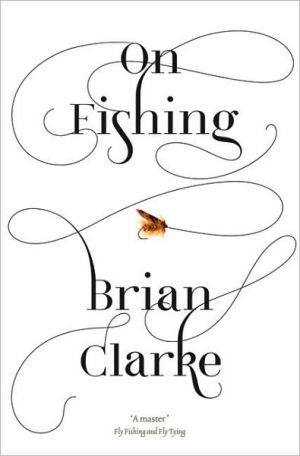On Fishing book written by Brian Clarke