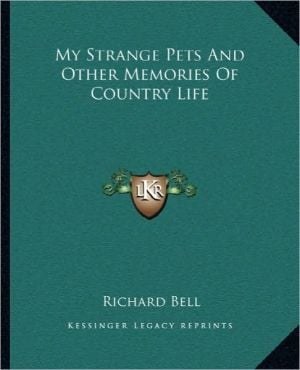 My Strange Pets And Other Memories Of Country Life book written by Richard Bell