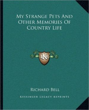 My Strange Pets And Other Memories Of Country Life written by Richard Bell