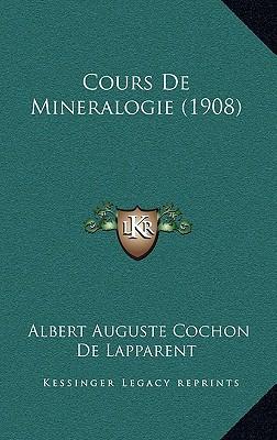 Cours de Mineralogie (1908) written by De Lapparent, Albert Auguste Cochon