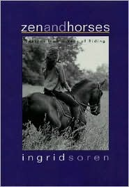 Zen and Horses : Lessons from a Year of Riding book written by Ingrid Soren