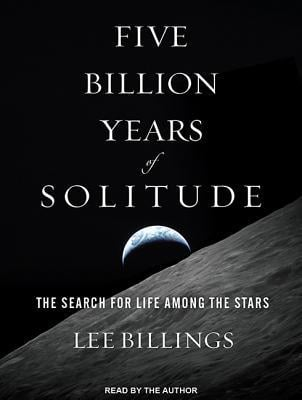 Five Billion Years of Solitude written by Lee Billings