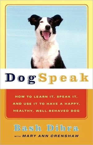 Dogspeak: How to Learn It, Speak It, and Use It to Have a Happy, Healthy, Well-Behaved Dog written by Bash Dibra