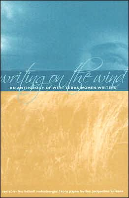 Writing on the Wind: An Anthology of West Texas Women Writers written by Lou Halsell Rodenberger