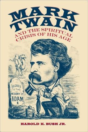 Mark Twain and the Spiritual Crisis of His Age book written by Harold K. Bush
