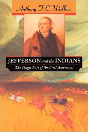 Jefferson and the Indians: The Tragic Fate of the First Americans book written by Anthony F. C. Wallace
