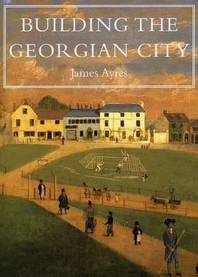 Building the Georgian City book written by James Ayres