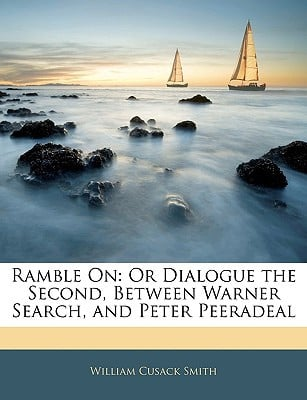 Ramble on: Or Dialogue the Second, Between Warner Search, and Peter Peeradeal book written by Smith, William Cusack