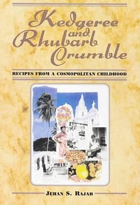 Kedgeree and Rhubarb Crumble : Recipes from a Cosmopolitan Childhood book written by Jehan S. Rajab