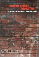 Survival Pending Revolution: The History of the Black Panther Party book written by Paul Alkebulan