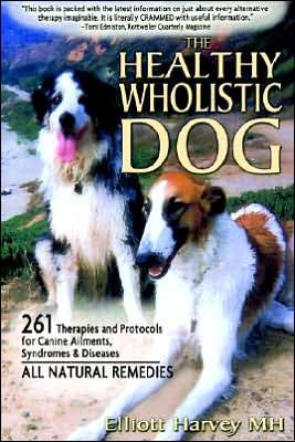 Healthy Wholistic Dog book written by Elliot Harvey