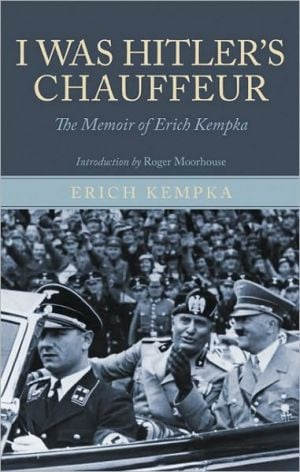 I Was Hitler's Chauffeur: The Memoirs of Erich Kempka book written by Erich Kempka