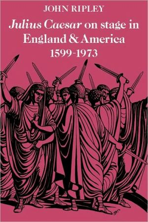 Julius Caesar on Stage in England and America, 1599-1973 book written by John Ripley