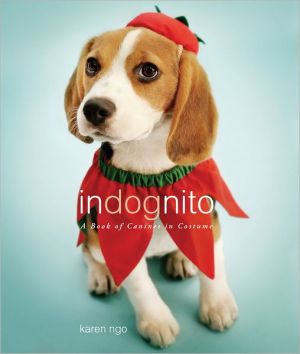 Indognito: A Book of Canines in Costume book written by Karen Ngo