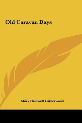 Old Caravan Days written by Mary Hartwell Catherwood , Catherwood, Mary Hartwell