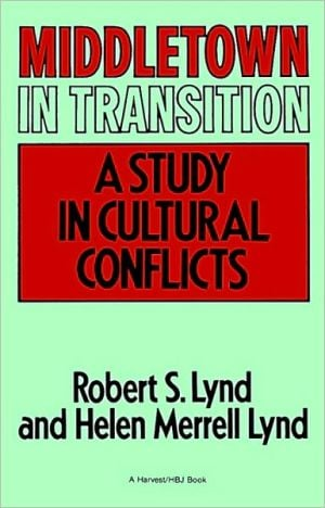 Middletown in Transition: A Study in Cultural Conflicts book written by Robert Staughton Lynd