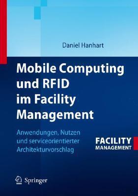 Mobile Computing Und Rfid Im Facility Management: Anwendungen, Nutzen Und Serviceorientierter Architekturvorschlag written by Hanhart, Daniel