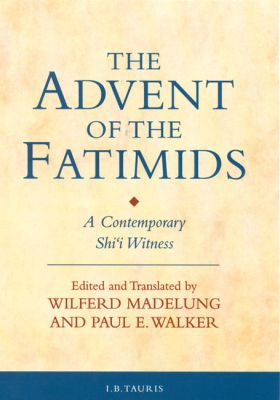 The Advent of the Fatimids : A Contemporary Shi'i Witness book written by Wilferd Madelung, Paul Walker