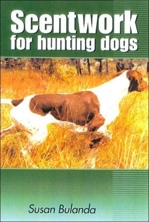 Scenting on the Wind: Scent Work for Hunting Dogs book written by Susan Bulanda