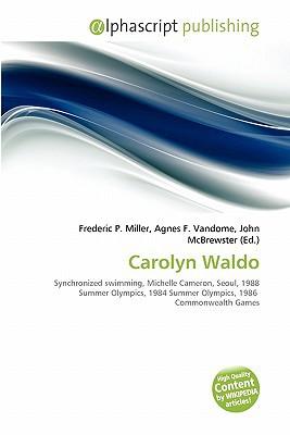Carolyn Waldo written by Miller, Frederic P. , Vandome, Agnes F. , McBrewster, John