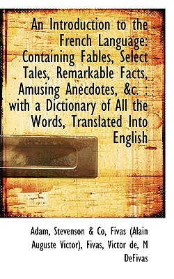 An Introduction to the French Language: Containing Fables, Select Tales, Remarkable Facts, Amusing a book written by Adam