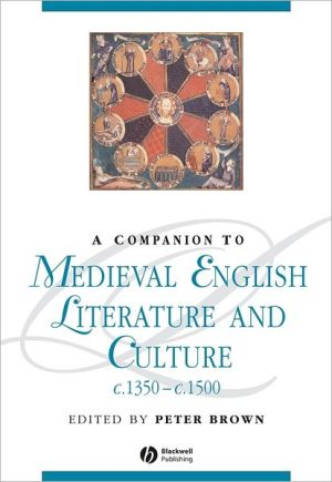 A Companion to Medieval English Literature and Culture c.1350 - c.1500 book written by Peter Brown