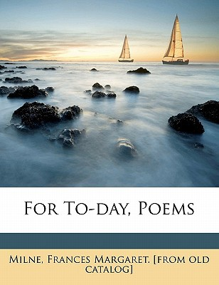 For To-Day, Poems book written by MILNE, FRANCES MARGA , Milne, Frances Margaret
