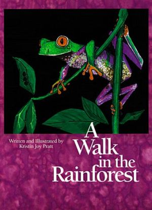 A Walk in the Rainforest book written by Kristin Joy Pratt-Serafini