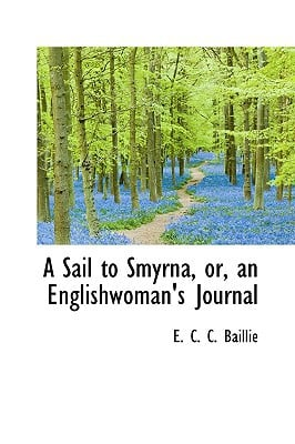 A Sail to Smyrna, Or, an Englishwoman's Journal book written by C. C. Baillie, E.