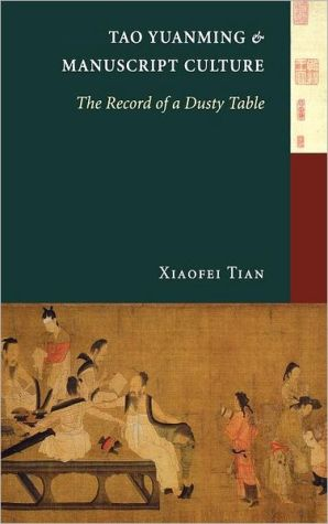 Tao Yuanming and Manuscript Culture: The Record of a Dusty Table book written by Xiaofei Tian