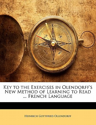 Key to the Exercises in Olendorff's New Method of Learning to Read ... French Language book written by Ollendorff, Heinrich Gottfried