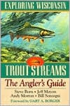 Exploring Wisconsin Trout Streams: The Angler's Guide book written by Steve Born