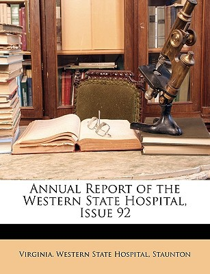 Annual Report of the Western State Hospital, Issue 92 written by Virginia Western State Hospital, Staunt