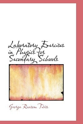 Laboratory Exercises in Physics for Secondary Schools book written by Twiss, George Ransom