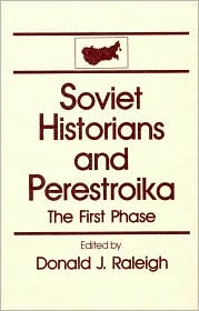 Soviet Historians and Perestroika: The First Phase book written by Donald J. Raleigh