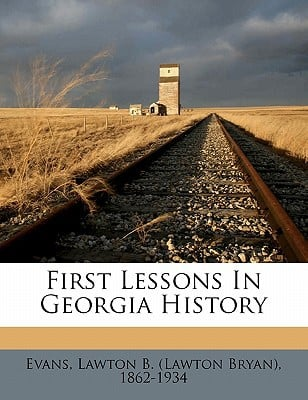 First Lessons in Georgia History book written by EVANS, LAWTON B. LA , Evans, Lawton B.