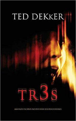 Tr3s: Algunos Pecados No Deberian Ser Descubiertos (Three (Thr3e)) book written by Ted Dekker