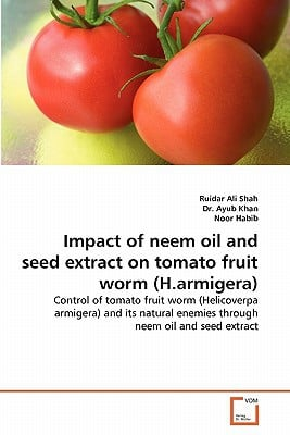 Impact of Neem Oil and Seed Extract on Tomato Fruit Worm (H.Armigera) written by Ruidar Ali Shah