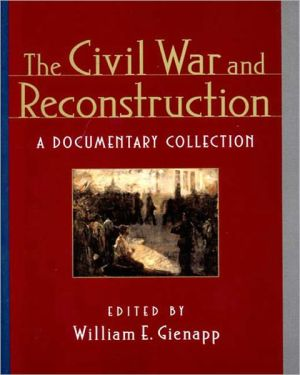 The Civil War and Reconstruction: A Documentary Collection book written by William E. Gienapp