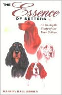 The Setters: A Comprehensive Look at the English, Gordon, Irish and the Red and White Breeds book written by Marsha H. Brown