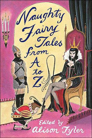 Naughty Fairytales from A to Z: 26 Racy Retold Fairy Tales, Fables and Nursery Rhymes book written by Alison Tyler