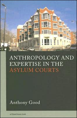 Anthropology and Expertise in the British Asylum Courts book written by Good