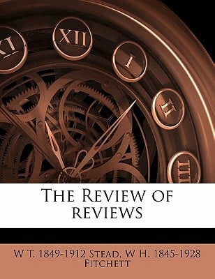 The Review of Reviews book written by Stead, W. T. 1849-1912 , Fitchett, W. H. 1845-1928