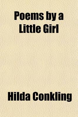 Poems by a Little Girl book written by Conkling, Hilda
