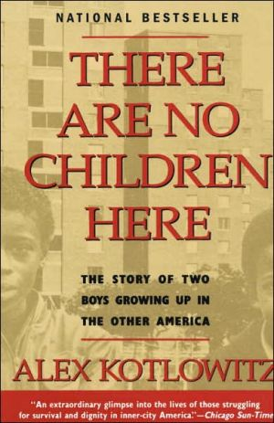 There Are No Children Here: The Story of Two Boys Growing up in the Other America book written by Alex Kotlowitz