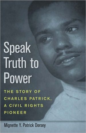 Speak Truth to Power: The Story of Charles Patrick, a Civil Rights Pioneer book written by Mignette Y. Patrick Dorsey