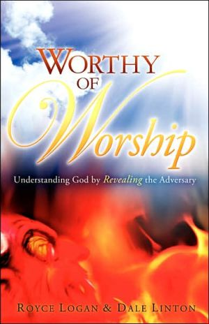 Worthy Of Worship book written by Royce Logan